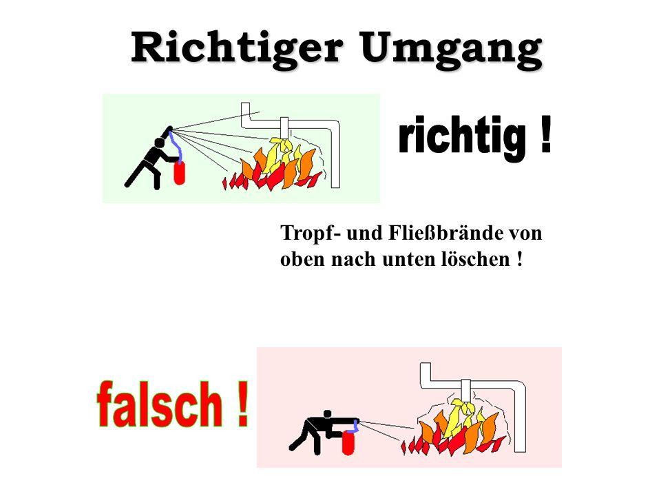Richtiger Umgang Tropf- und Fließbrände von oben nach unten löschen !