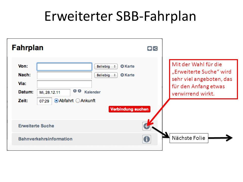 Erweiterter SBB-Fahrplan Mit der Wahl für die Erweiterte Suche wird sehr viel angeboten, das für den Anfang etwas verwirrend wirkt. Nächste Folie
