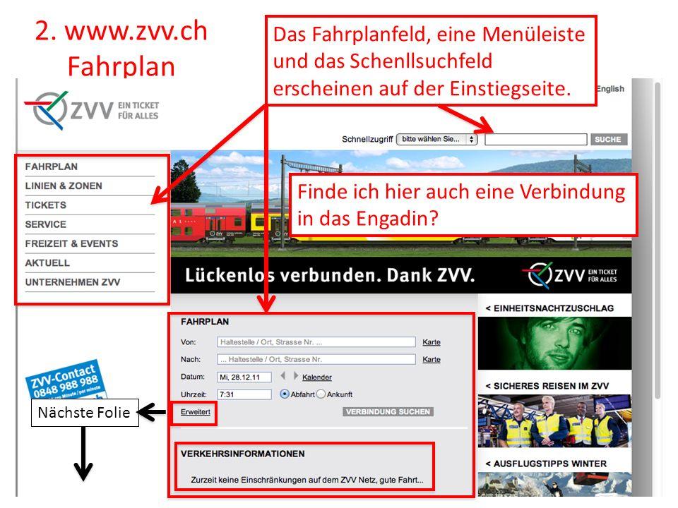 2. www.zvv.ch Fahrplan Das Fahrplanfeld, eine Menüleiste und das Schenllsuchfeld erscheinen auf der Einstiegseite. Finde ich hier auch eine Verbindung