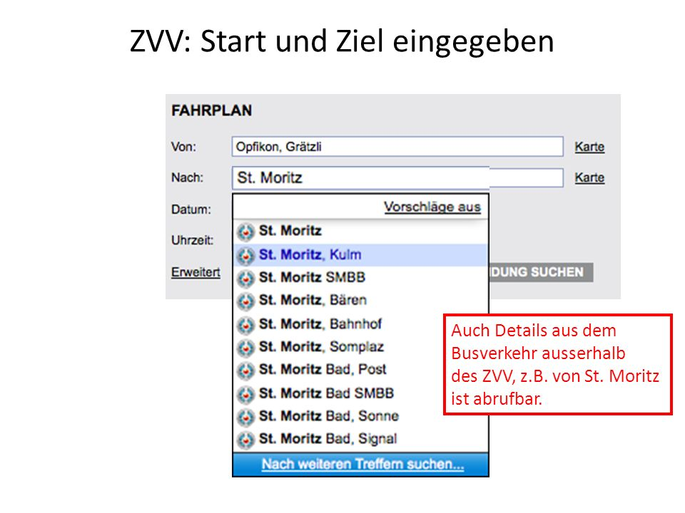 ZVV: Start und Ziel eingegeben Auch Details aus dem Busverkehr ausserhalb des ZVV, z.B. von St. Moritz ist abrufbar.