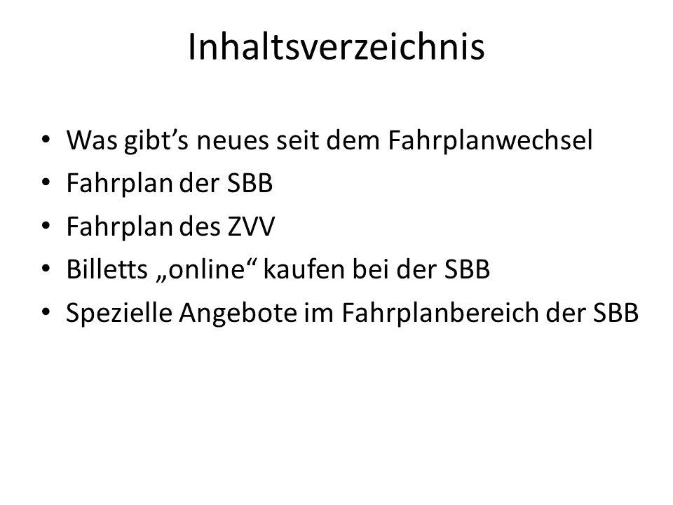 Inhaltsverzeichnis Was gibts neues seit dem Fahrplanwechsel Fahrplan der SBB Fahrplan des ZVV Billetts online kaufen bei der SBB Spezielle Angebote im Fahrplanbereich der SBB
