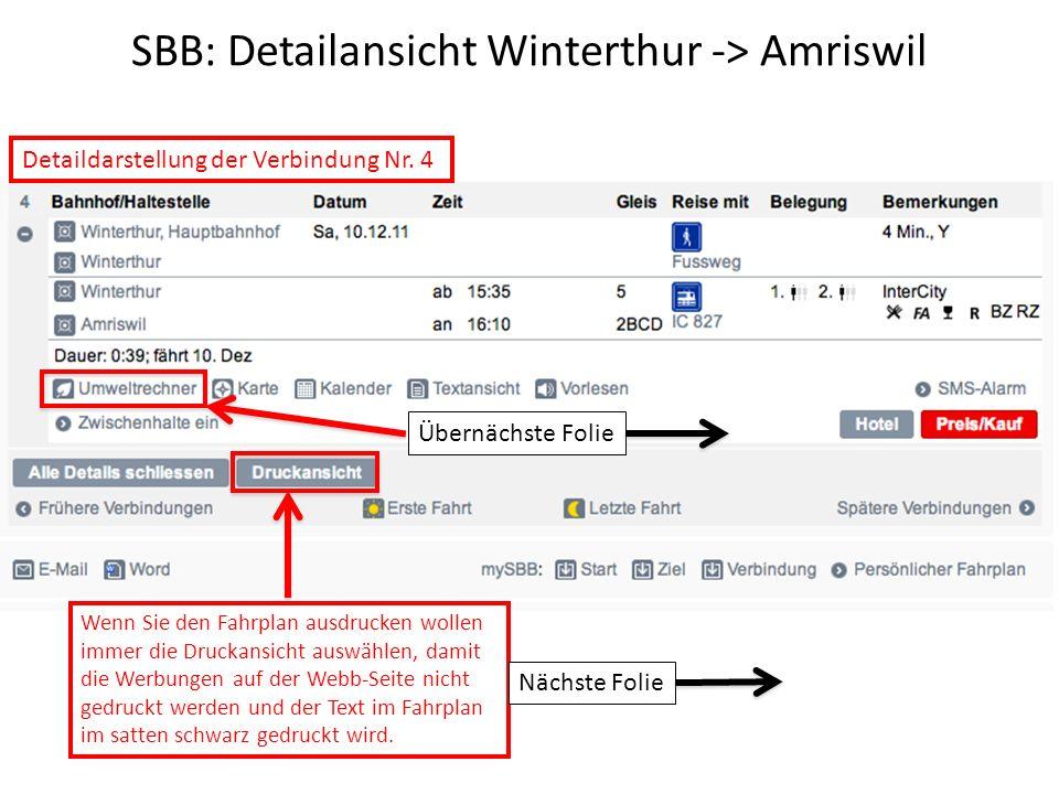 SBB: Detailansicht Winterthur -> Amriswil Wenn Sie den Fahrplan ausdrucken wollen immer die Druckansicht auswählen, damit die Werbungen auf der Webb-Seite nicht gedruckt werden und der Text im Fahrplan im satten schwarz gedruckt wird.