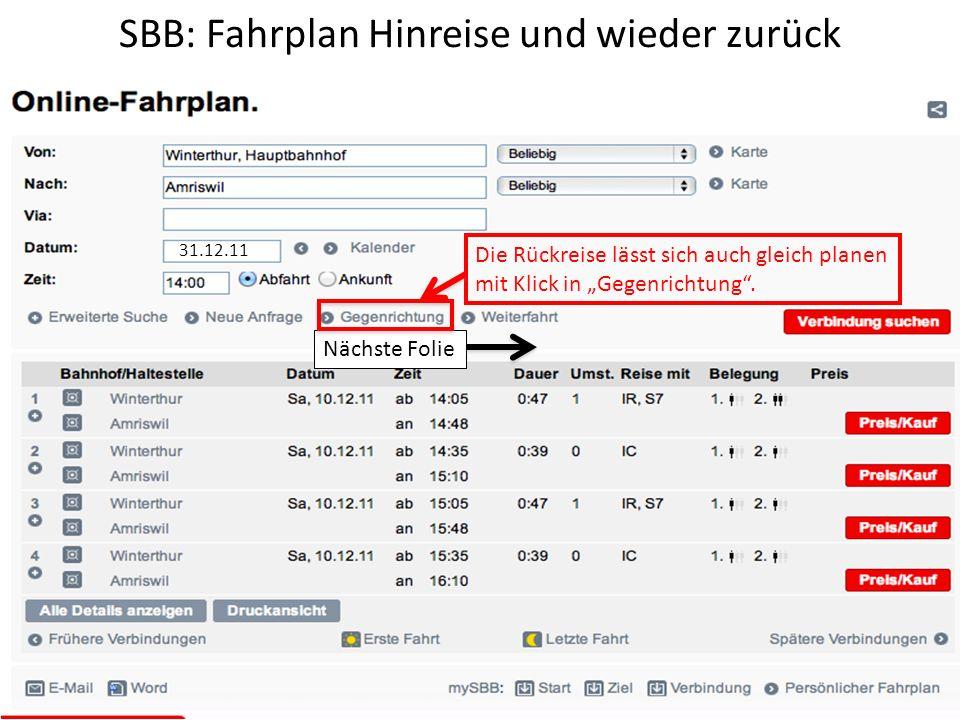 SBB: Fahrplan Hinreise und wieder zurück Die Rückreise lässt sich auch gleich planen mit Klick in Gegenrichtung. Nächste Folie 31.12.11