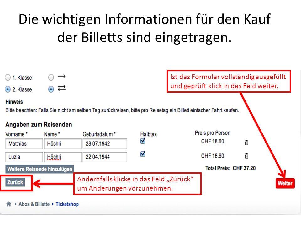 Die wichtigen Informationen für den Kauf der Billetts sind eingetragen. Ist das Formular vollständig ausgefüllt und geprüft klick in das Feld weiter.