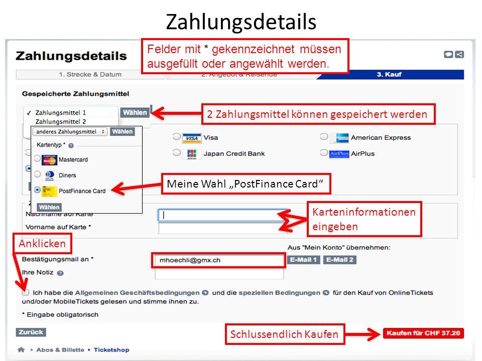 Zahlungsdetails Karteninformationen eingeben Felder mit * gekennzeichnet müssen ausgefüllt oder angewählt werden. Meine Wahl PostFinance Card Anklicke