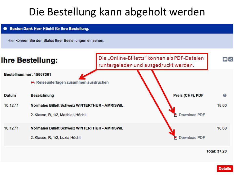 Die Bestellung kann abgeholt werden Die Online-Billetts können als PDF-Dateien runtergeladen und ausgedruckt werden.