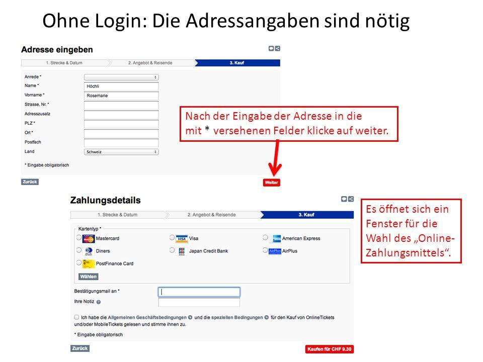Ohne Login: Die Adressangaben sind nötig Nach der Eingabe der Adresse in die mit * versehenen Felder klicke auf weiter. Es öffnet sich ein Fenster für