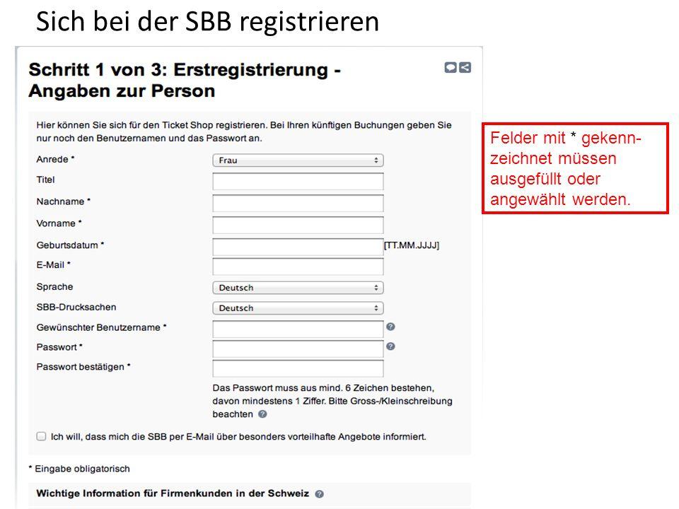 Sich bei der SBB registrieren Felder mit * gekenn- zeichnet müssen ausgefüllt oder angewählt werden.