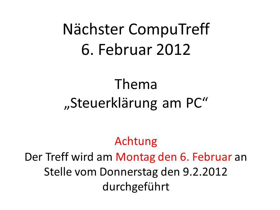 Nächster CompuTreff 6. Februar 2012 Thema Steuerklärung am PC Achtung Der Treff wird am Montag den 6. Februar an Stelle vom Donnerstag den 9.2.2012 du