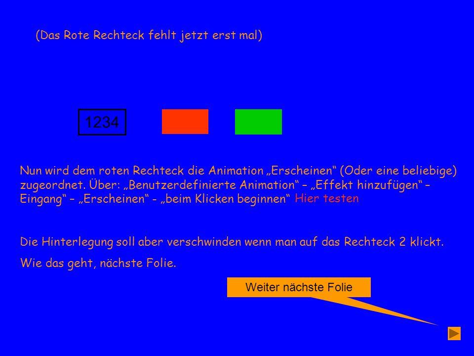 Weiter nächste Folie 1234 Nun wird dem roten Rechteck die Animation Erscheinen (Oder eine beliebige) zugeordnet. Über: Benutzerdefinierte Animation –