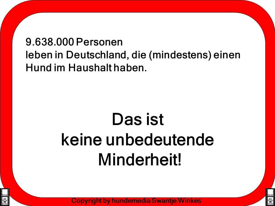 Effektive Lernmethoden Copyright by hundemedia Swantje Winkes 9.638.000 Personen leben in Deutschland, die (mindestens) einen Hund im Haushalt haben.