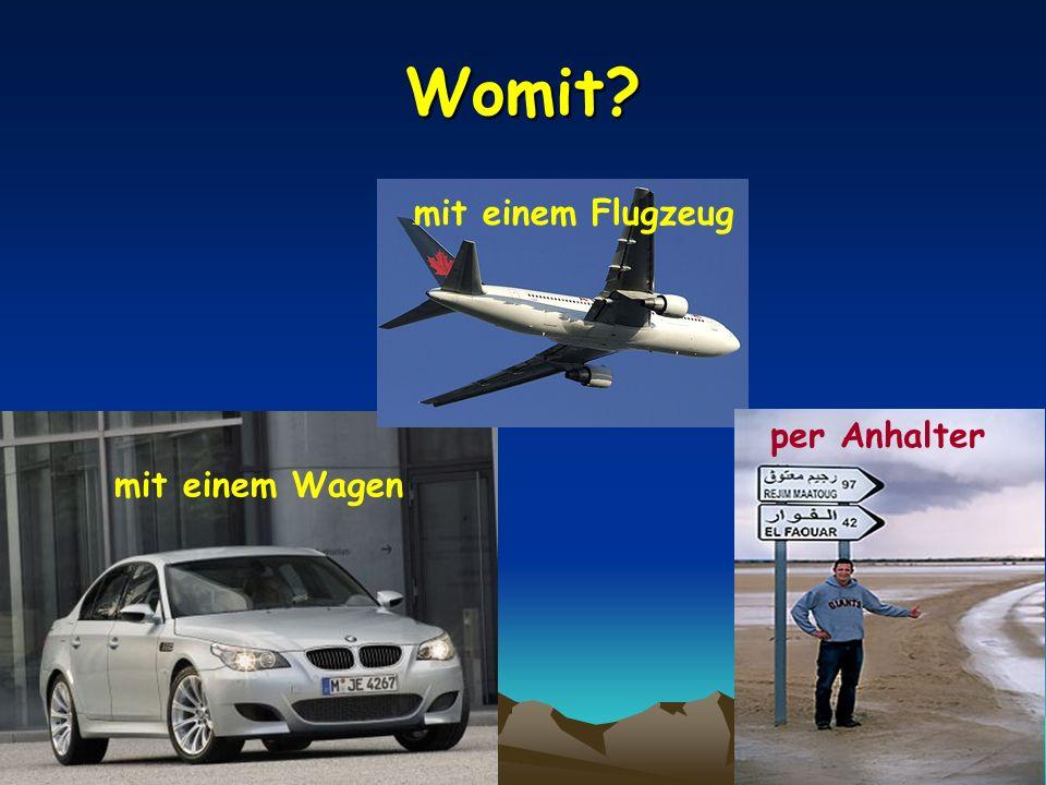 Womit? mit einem Wagen mit einem Flugzeug per Anhalter