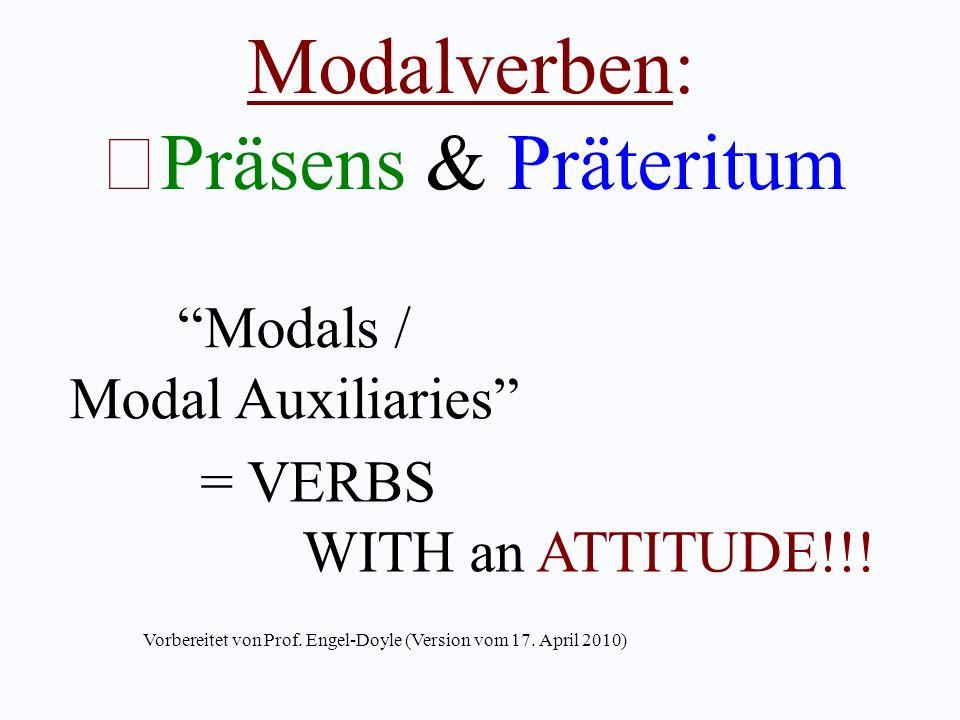Modalverben: Präsens & Präteritum Modals / Modal Auxiliaries = VERBS WITH an ATTITUDE!!! Vorbereitet von Prof. Engel-Doyle (Version vom 17. April 2010