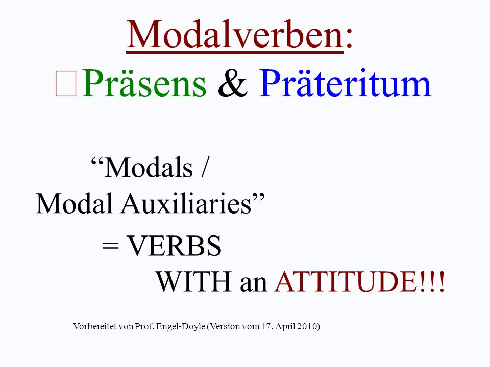 Modalverben: Präsens & Präteritum Modals / Modal Auxiliaries = VERBS WITH an ATTITUDE!!.