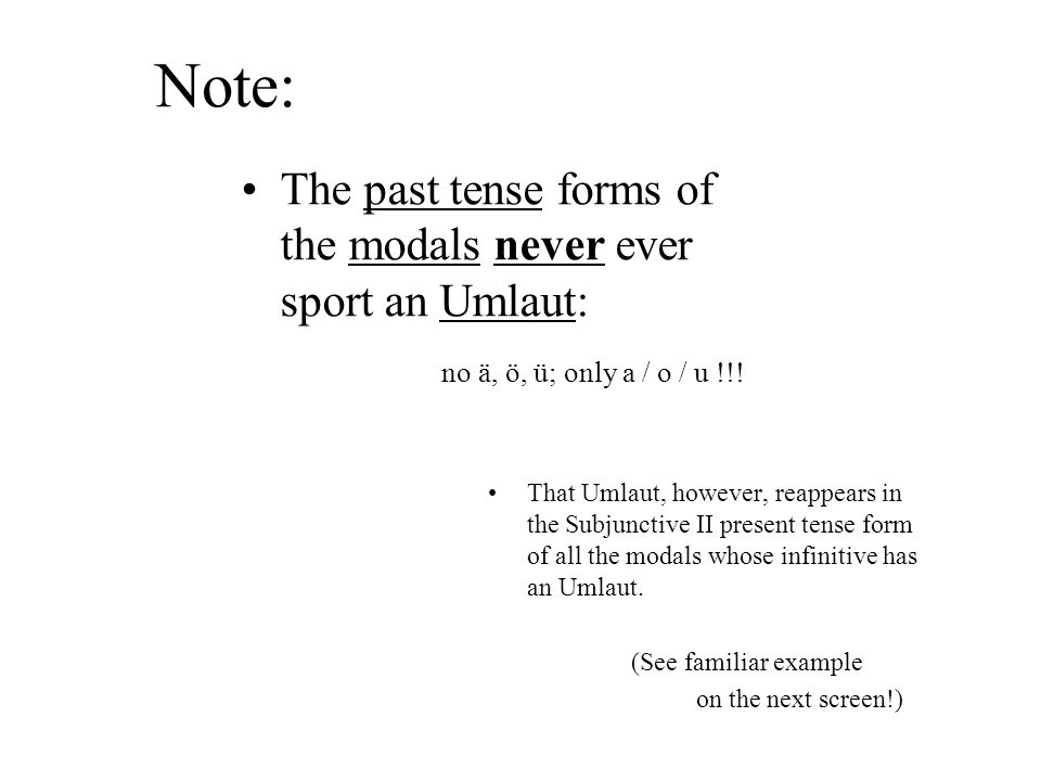 Note: The past tense forms of the modals never ever sport an Umlaut: no ä, ö, ü; only a / o / u !!.