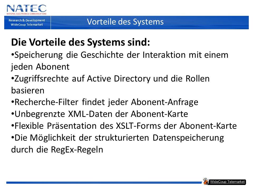 Vorteile des Systems Research & Development WideCoup Telemarket Die Vorteile des Systems sind: Speicherung die Geschichte der Interaktion mit einem je