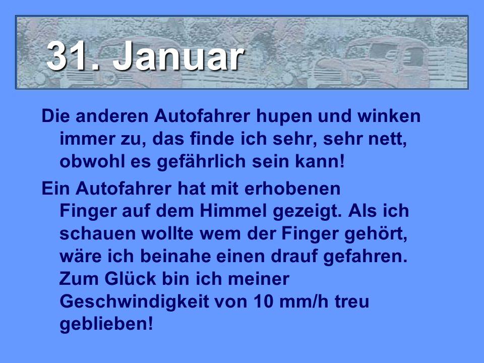 31. Januar Die anderen Autofahrer hupen und winken immer zu, das finde ich sehr, sehr nett, obwohl es gefährlich sein kann! Ein Autofahrer hat mit erh