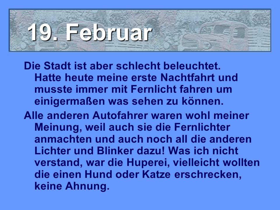 19. Februar Die Stadt ist aber schlecht beleuchtet.