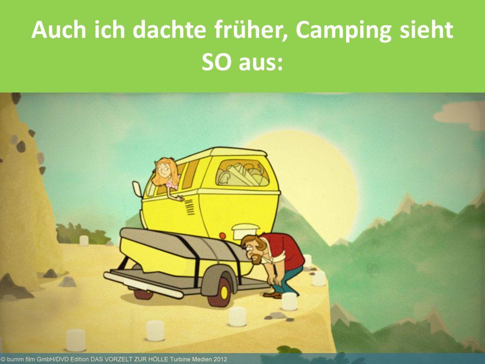 Auch ich dachte früher, Camping sieht SO aus: