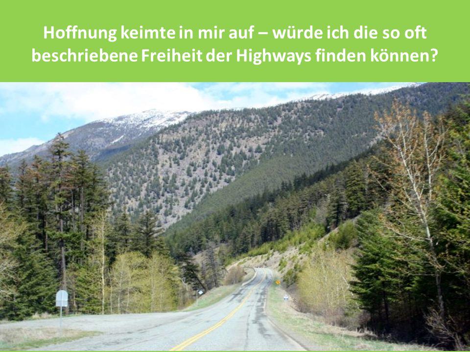 Hoffnung keimte in mir auf – würde ich die so oft beschriebene Freiheit der Highways finden können?