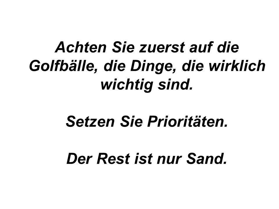Achten Sie zuerst auf die Golfbälle, die Dinge, die wirklich wichtig sind. Setzen Sie Prioritäten. Der Rest ist nur Sand.