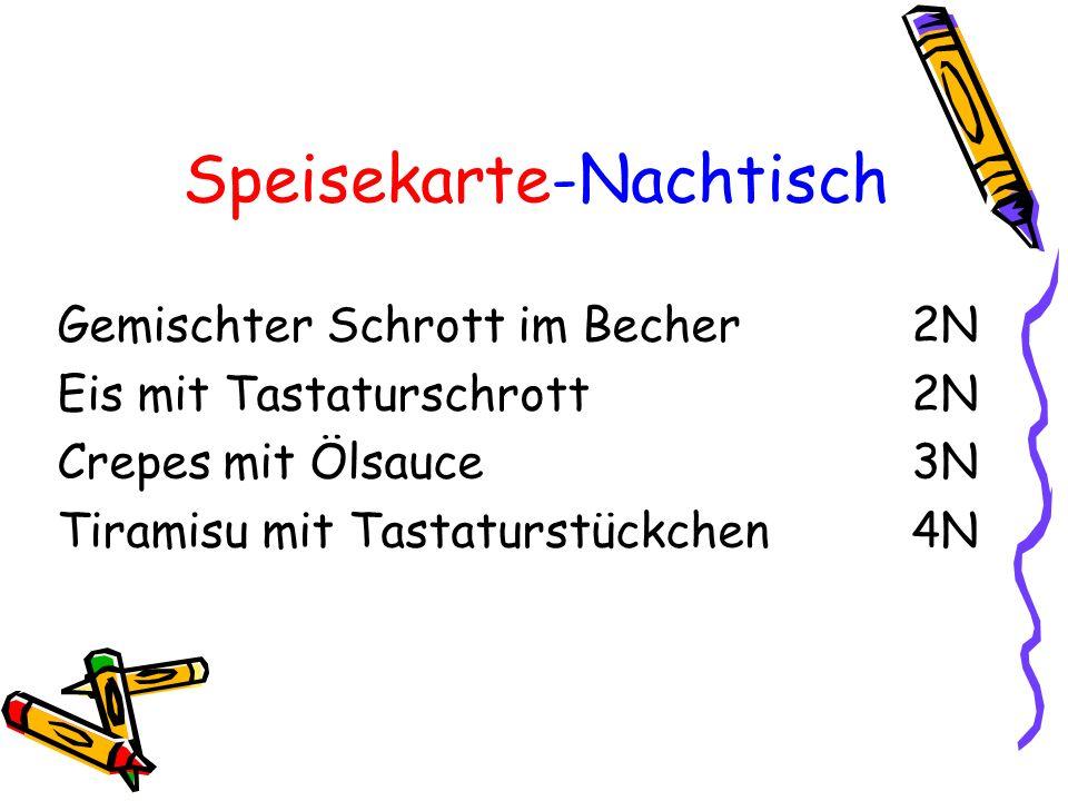 Speisekarte-Nachtisch Gemischter Schrott im Becher2N Eis mit Tastaturschrott2N Crepes mit Ölsauce3N Tiramisu mit Tastaturstückchen4N