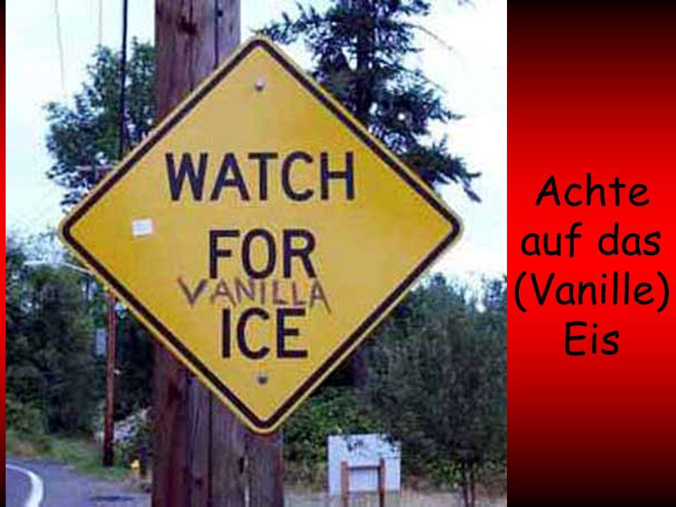 Achte auf das (Vanille) Eis