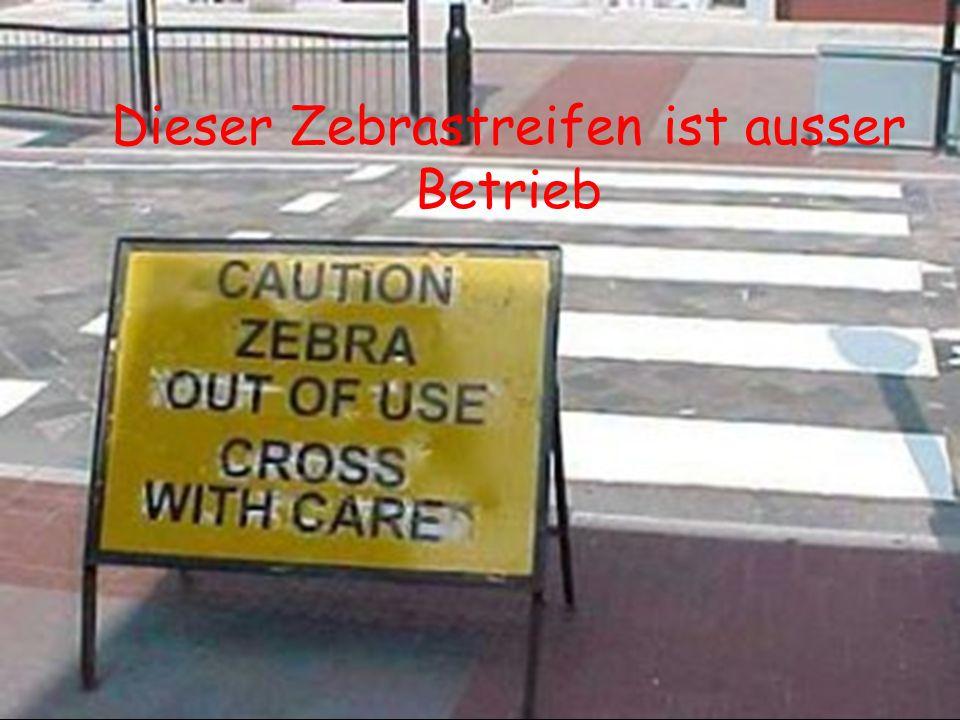 Dieser Zebrastreifen ist ausser Betrieb