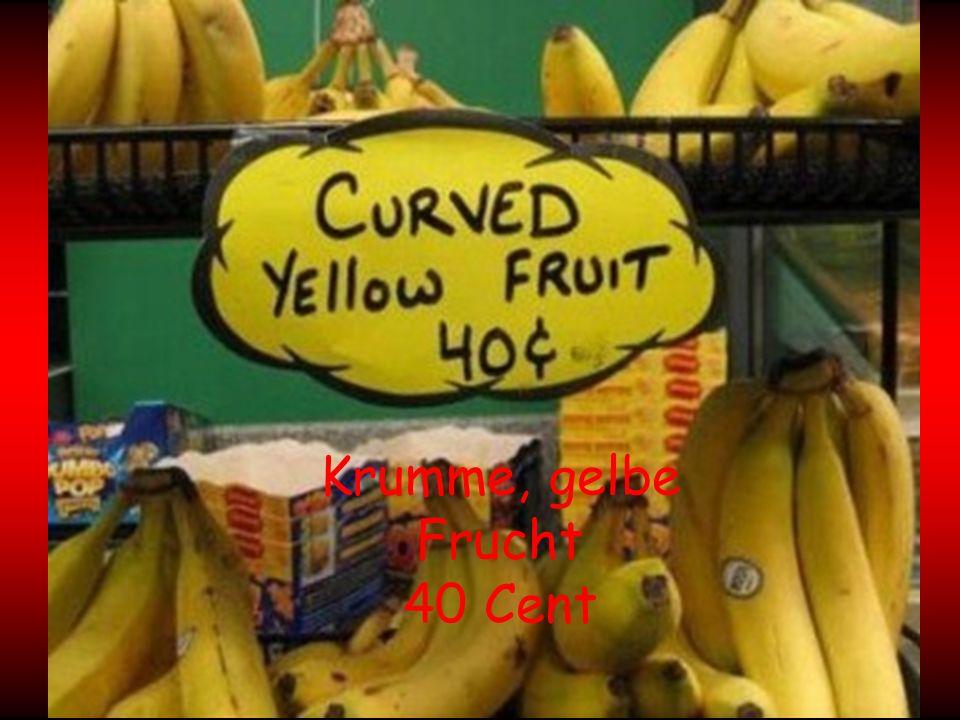 Krumme, gelbe Frucht 40 Cent