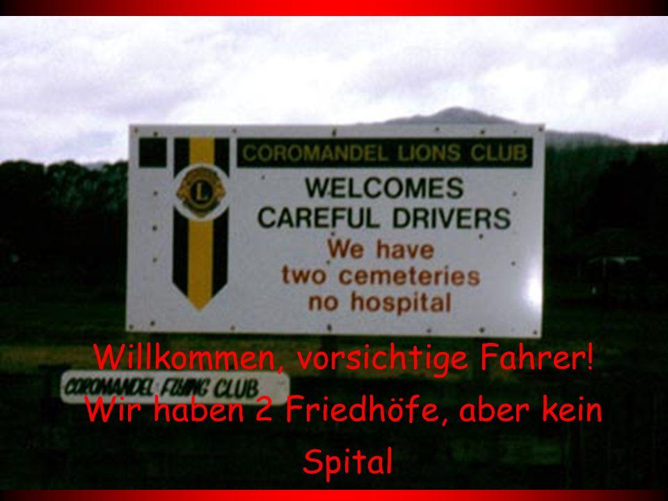 Willkommen, vorsichtige Fahrer! Wir haben 2 Friedhöfe, aber kein Spital