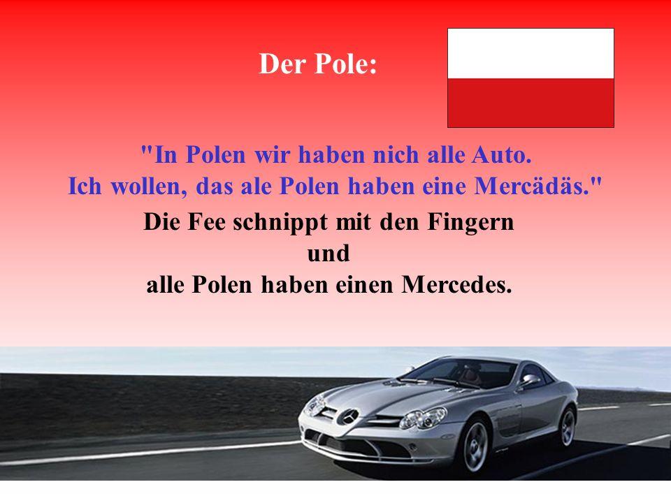 In Polen wir haben nich alle Auto.