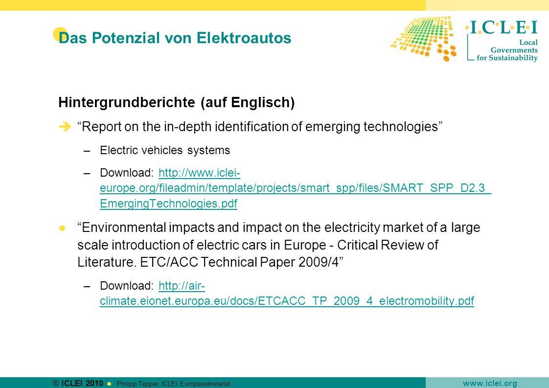 © ICLEI 2010 www.iclei.org Philipp Tepper, ICLEI Europasekretariat Das Potenzial von Elektroautos Hintergrundberichte (auf Englisch) Report on the in-