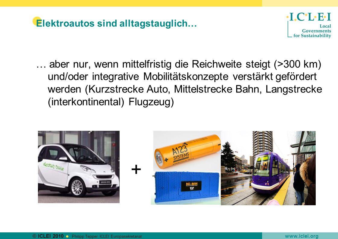 © ICLEI 2010 www.iclei.org Philipp Tepper, ICLEI Europasekretariat Elektroautos sind die Zukunft… … ja, mit dezentralen Versorgungsstrukturen (Ladestationen), die genormt und von vielen Modellen nutzbar sind +