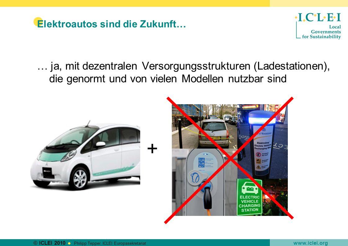 © ICLEI 2010 www.iclei.org Philipp Tepper, ICLEI Europasekretariat Elektroautos sind die Zukunft… … ja, mit dezentralen Versorgungsstrukturen (Ladesta