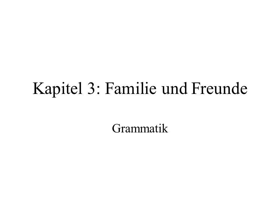 Kapitel 3: Familie und Freunde Grammatik