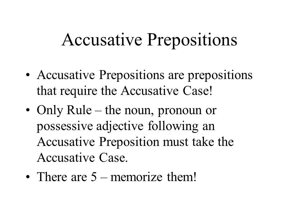 Accusative Prepositions Accusative Prepositions are prepositions that require the Accusative Case.