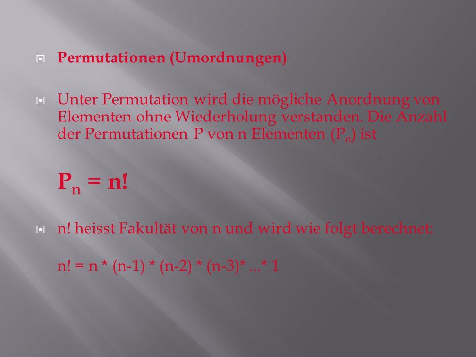 Permutationen (Umordnungen) Unter Permutation wird die mögliche Anordnung von Elementen ohne Wiederholung verstanden. Die Anzahl der Permutationen P v