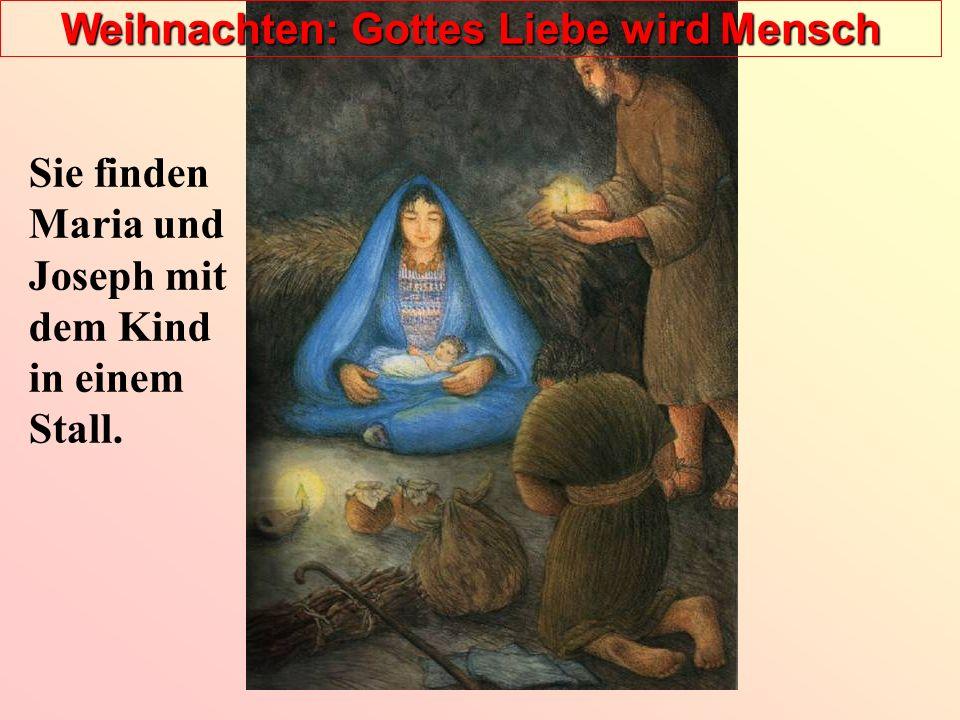 Weihnachten: Gottes Liebe wird Mensch Sie finden Maria und Joseph mit dem Kind in einem Stall.
