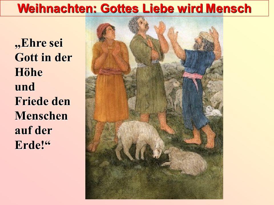 Weihnachten: Gottes Liebe wird Mensch Ehre sei Gott in der Höhe und Friede den Menschen auf der Erde!