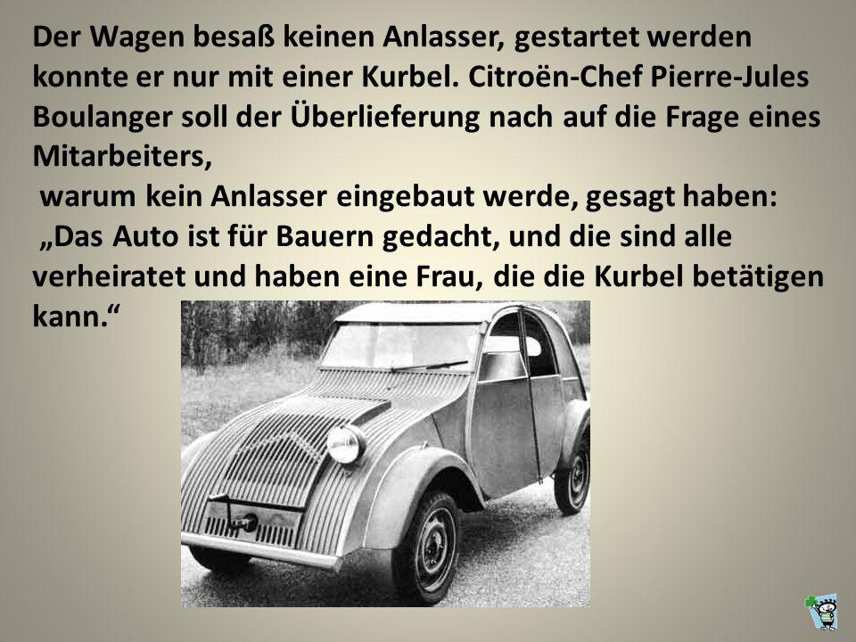 Der Wagen besaß keinen Anlasser, gestartet werden konnte er nur mit einer Kurbel.