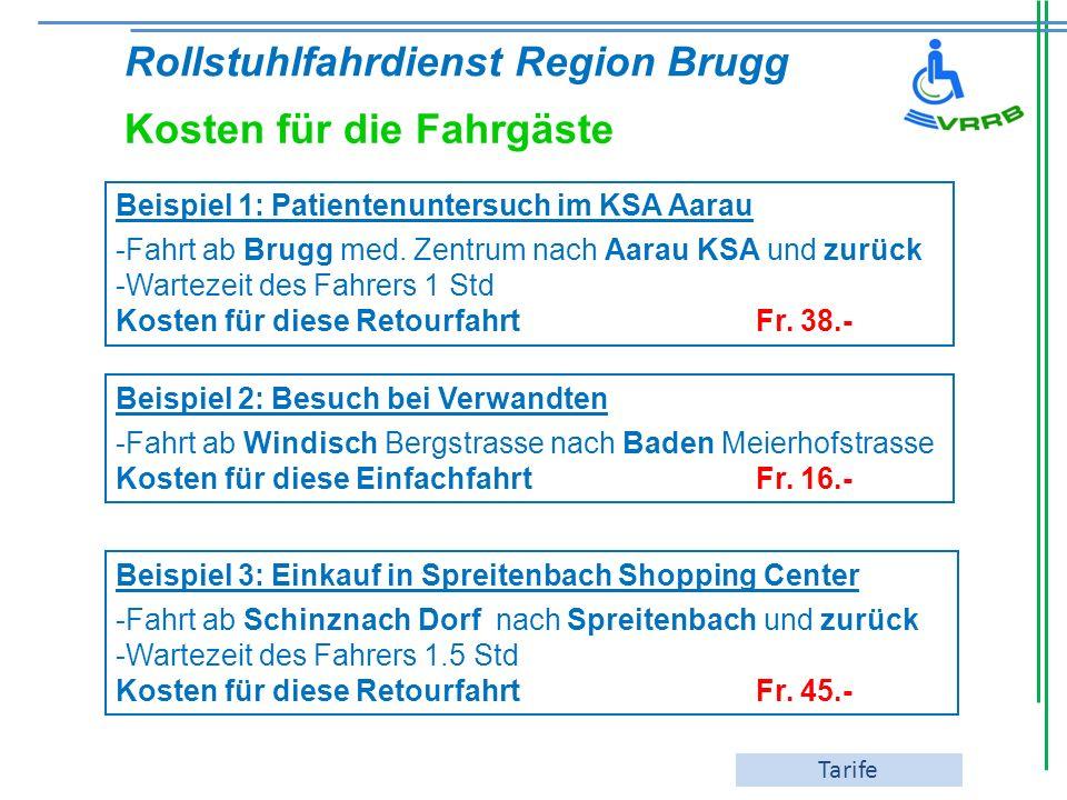 Rollstuhlfahrdienst Region Brugg Kosten für die Fahrgäste Beispiel 1: Patientenuntersuch im KSA Aarau -Fahrt ab Brugg med. Zentrum nach Aarau KSA und