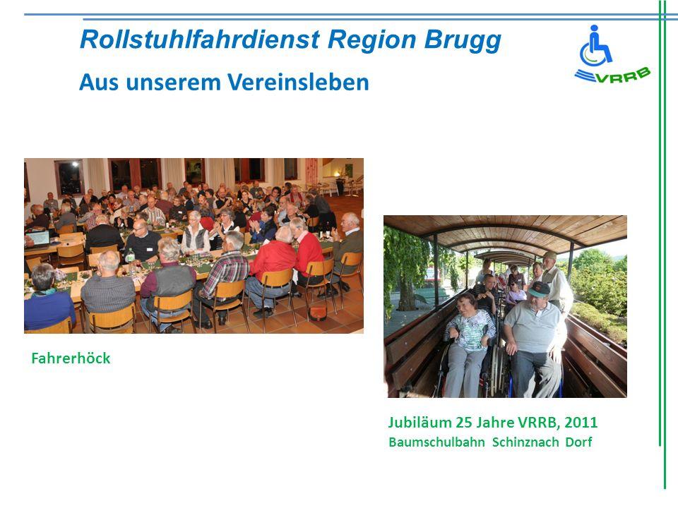 Fahrerhöck Rollstuhlfahrdienst Region Brugg Aus unserem Vereinsleben Jubiläum 25 Jahre VRRB, 2011 Baumschulbahn Schinznach Dorf