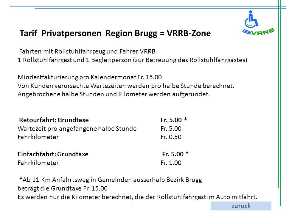 Tarif Privatpersonen Region Brugg = VRRB-Zone Fahrten mit Rollstuhlfahrzeug und Fahrer VRRB 1 Rollstuhlfahrgast und 1 Begleitperson (zur Betreuung des