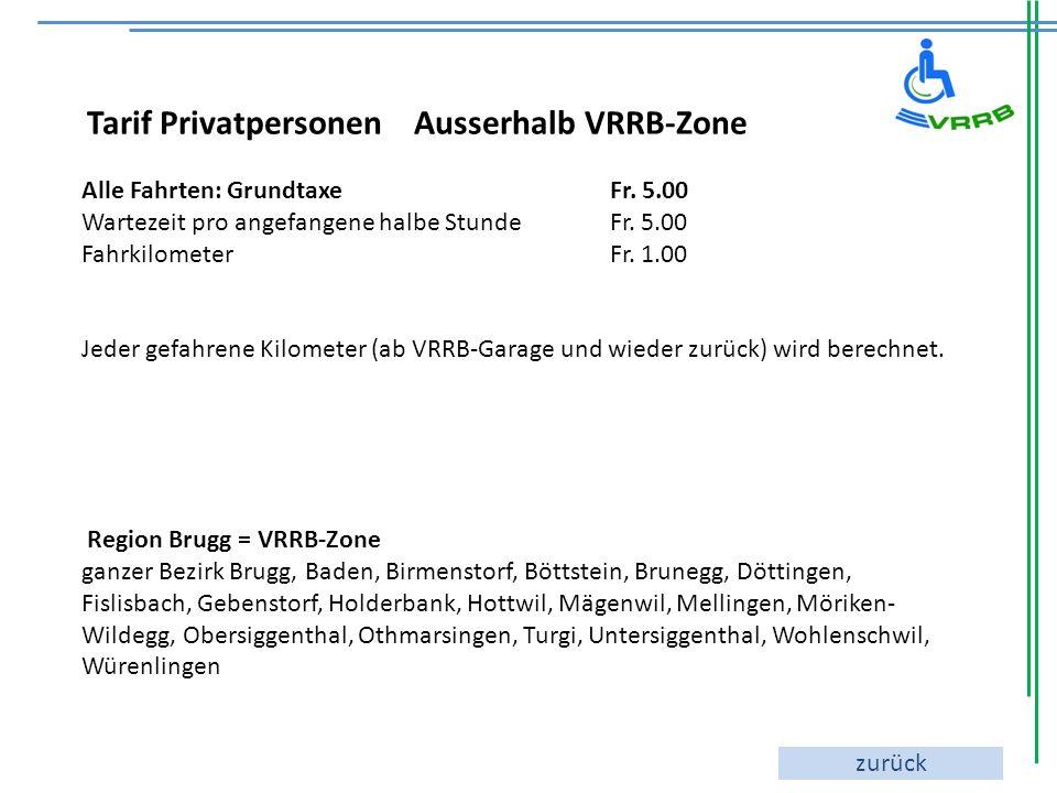 Tarif Privatpersonen Ausserhalb VRRB-Zone Alle Fahrten: Grundtaxe Fr. 5.00 Wartezeit pro angefangene halbe Stunde Fr. 5.00 Fahrkilometer Fr. 1.00 Jede
