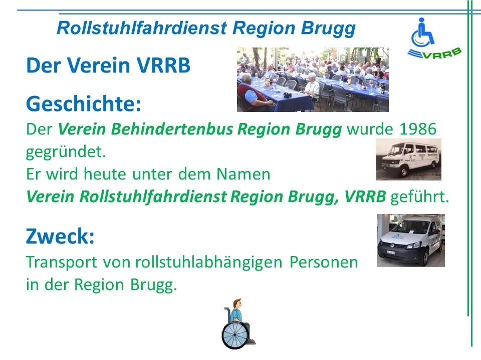 Der Verein VRRB Geschichte: Der Verein Behindertenbus Region Brugg wurde 1986 gegründet. Er wird heute unter dem Namen Verein Rollstuhlfahrdienst Regi
