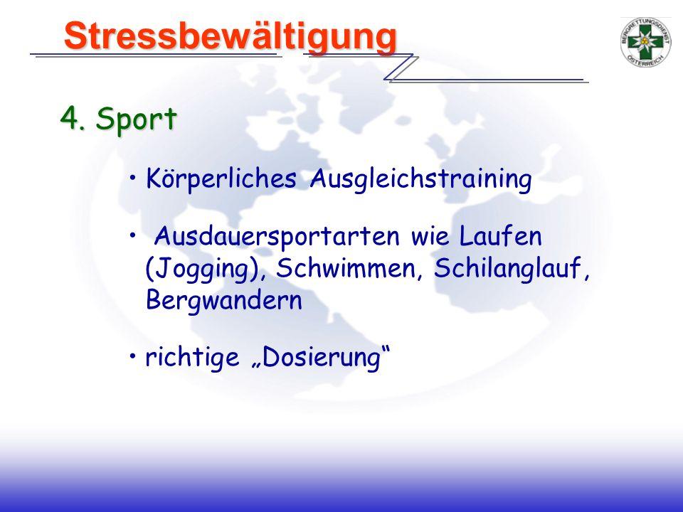 4. Sport Körperliches Ausgleichstraining Ausdauersportarten wie Laufen (Jogging), Schwimmen, Schilanglauf, Bergwandern richtige Dosierung Stressbewält