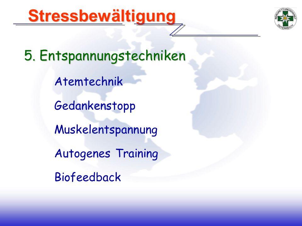 5. Entspannungstechniken Atemtechnik Gedankenstopp Muskelentspannung Autogenes Training Biofeedback Stressbewältigung Stressbewältigung