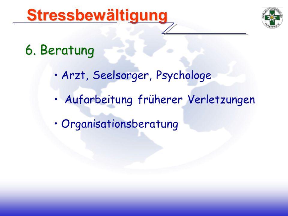 6. Beratung Arzt, Seelsorger, Psychologe Aufarbeitung früherer Verletzungen Organisationsberatung Stressbewältigung Stressbewältigung