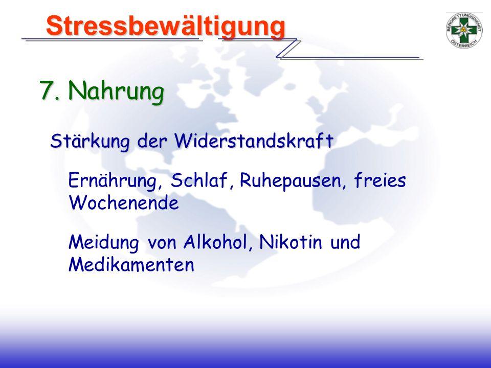 7. Nahrung Stärkung der Widerstandskraft Ernährung, Schlaf, Ruhepausen, freies Wochenende Meidung von Alkohol, Nikotin und Medikamenten Stressbewältig