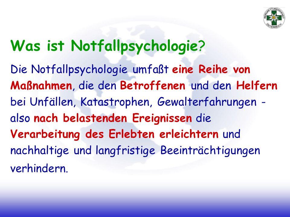 Was ist Notfallpsychologie? Die Notfallpsychologie umfaßt eine Reihe von Maßnahmen, die den Betroffenen und den Helfern bei Unfällen, Katastrophen, Ge